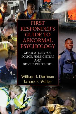 First Responder's Guide to Abnormal Psychology: Applications for Police, Firefighters and Rescue Personnel