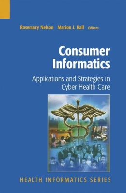 Consumer Informatics: Applications and Strategies in Cyber Health Care