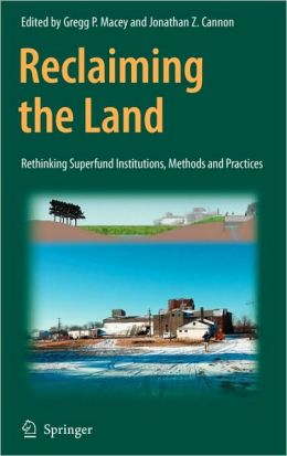 Reclaiming the Land: Rethinking Superfund Institutions, Methods and Practices