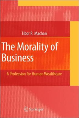 The Morality of Business: A Profession for Human Wealthcare