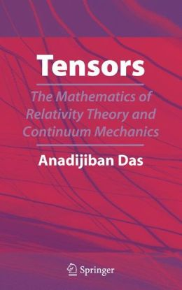 Tensors: The Mathematics of Relativity Theory and Continuum Mechanics