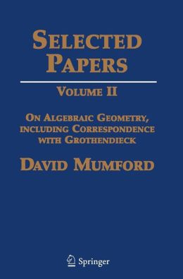 Selected Papers: Volume II: On Algebraic Geometry, including Correspondence with Grothendieck