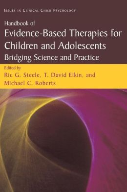Handbook of Evidence-Based Therapies for Children and Adolescents: Bridging Science and Practice