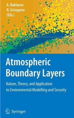 Atmospheric Boundary Layers: Nature, Theory, and Application to Environmental Modelling and Security