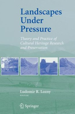 Landscapes under Pressure: Theory and Practice of Cultural Heritage Research and Preservation