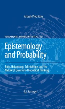 Epistemology and Probability: Bohr, Heisenberg, Schrödinger, and the Nature of Quantum-Theoretical Thinking