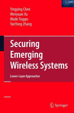 Securing Emerging Wireless Systems: Lower-layer Approaches