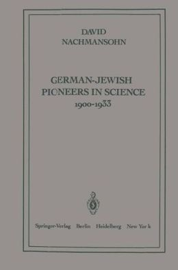 German-Jewish Pioneers in Science, 1900-1933