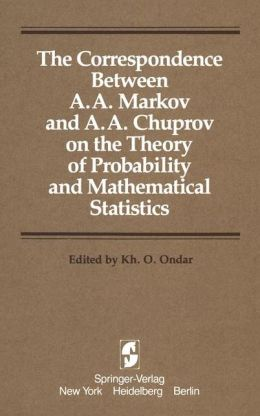The Correspondence Between A.A. Markov and A.A. Chuprov on the Theory of Probability and Mathematical Statistics
