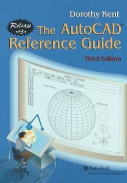 The AutoCAD Reference Guide: Release 13