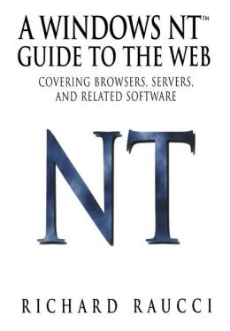 A Windows NT Guide to the Web: Covering browsers, servers, and related software