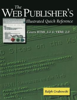 The Web Publisher's Illustrated Quick Reference: Covers HTML 3.2 and VRML 2.0
