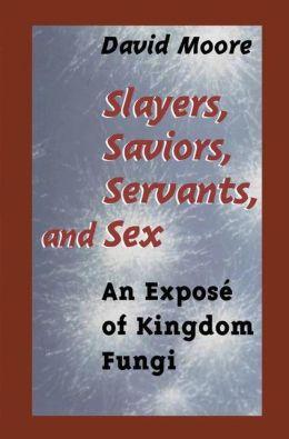 Slayers, Saviors, Servants & Sex: An Exposé of Kingdom Fungi