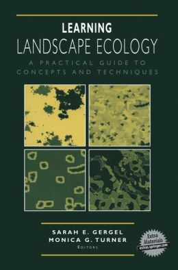 Learning Landscape Ecology: A Practical Guide to Concepts and Techniques