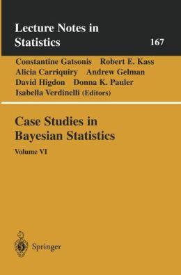 Case Studies in Bayesian Statistics: Volume VI