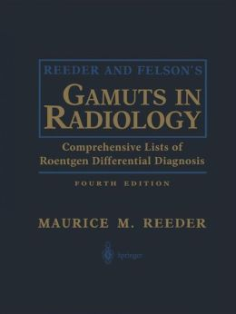 Reeder and Felson's Gamuts in Radiology: Comprehensive Lists of Roentgen Differential Diagnosis