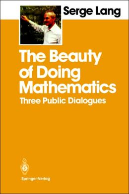 The Beauty of Doing Mathematics: Three Public Dialogues