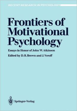 Frontiers of Motivational Psychology: Essays in Honor of John W. Atkinson
