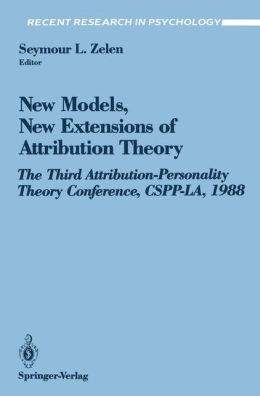 New Models, New Extensions of Attribution Theory: The Third Attribution-Personality Theory Conference, CSPP-LA, 1988