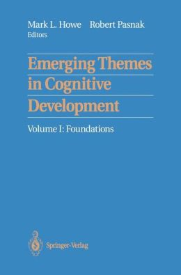 Emerging Themes in Cognitive Development: Volume I: Foundations