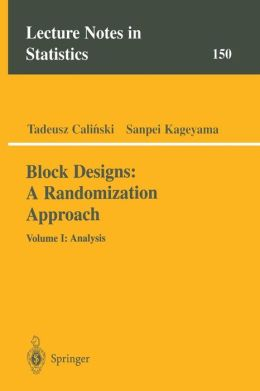 Block Designs: A Randomization Approach: Volume I: Analysis