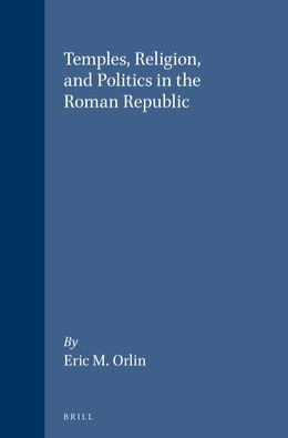 Temples, Religion, and Politics in the Roman Republic