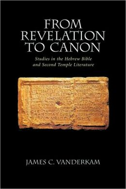 From Revelation to Canon: Studies in the Hebrew Bible and Second Temple Judaism