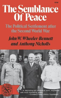 The Semblance of Peace: The Political Settlement After the Second World War