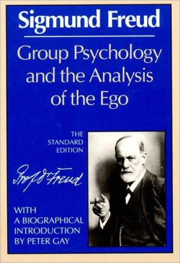 Group Psychology & the Analysis of the Ego of Sigmund Freud (the Standard Edition of the Complete Psychological Works of Sigmund Freud Series)