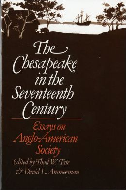 chesapeake life in the 17th century Daniel a parra ms seno ap us history, 1st 9/24/12 chapter 4 questions 1 what were a few of the notable characteristics of chesapeake life in the seventeenth century.