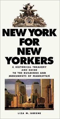 New York for New Yorkers: A Historical Treasury and Guide to the Buildings and Monuments of Manhattan