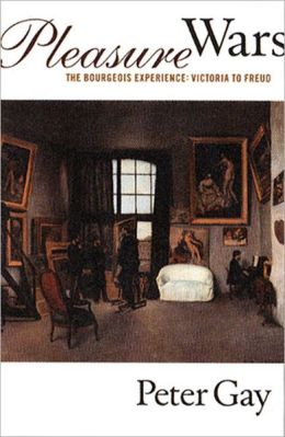 Pleasure Wars: The Bourgeois Experience: Victoria to Freud
