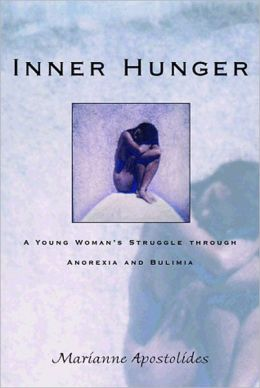 Inner Hunger: A Young Woman's Struggle through Anorexia and Bulimia