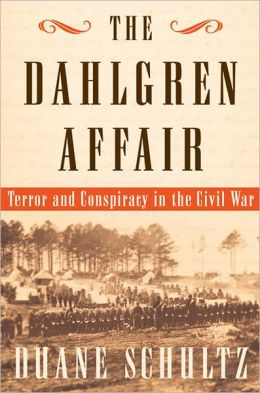 The Dahlgren Affair: Terror and Conspiracy in the Civil War