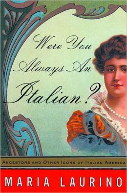 Were You Always an Italian?: Ancestors and Other Icons of Life in Italian America