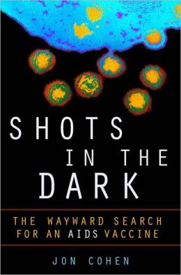 Shots in the Dark: The Wayward Search for the AIDS Vaccine