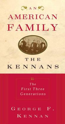 An American Family: The Kennans, the First Three Generations