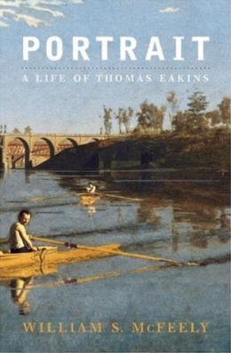 Portrait: A Life of Thomas Eakins