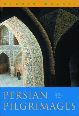 Persian Pilgrimages: Journeys across Iran