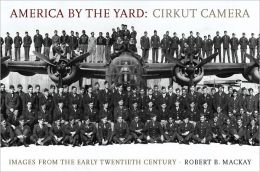 America by the Yard: Cirkut Camera: Images from the Early Twentieth Century