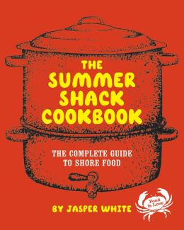 Summer Shack Cookbook: The Complete Guide to Shore Food