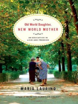 Old World Daughter, New World Mother: An Education in Love and Freedom