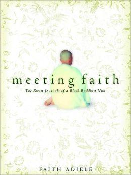 Meeting Faith: The Forest Journals of a Black Buddhist Nun