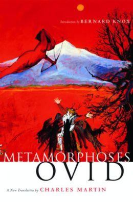 Metamorphoses: A New Translation by Charles Martin