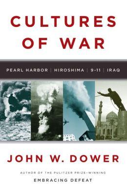 Cultures of War: Pearl Harbor - Hiroshima - 9-11 - Iraq