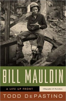 Bill Mauldin: A Life Up Front