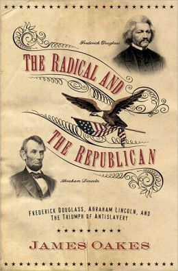 the radical and the republican lincoln The radical and the republican: frederick douglass, abraham lincoln, and the triumph of antislavery politics.