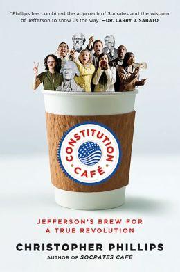 Constitution Café: Jefferson's Brew for a True Revolution