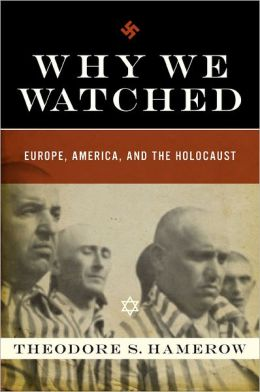 Why We Watched: How Anti-Semitism in the Allied Nations Allowed Hitler to Exterminate European Jewry