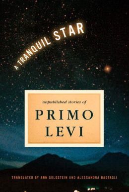 A Tranquil Star: Unpublished Stories of Primo Levi